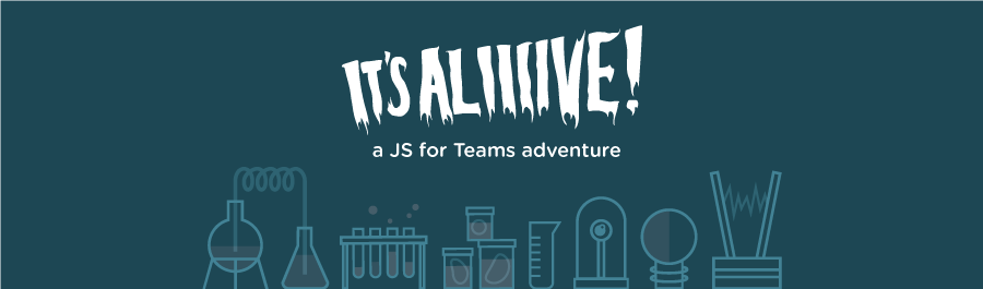 JS for Teams: It's Aliiiive!