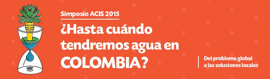 Simposio ACIS 2015: ¿Hasta cuándo tendremos agua en Colombia?