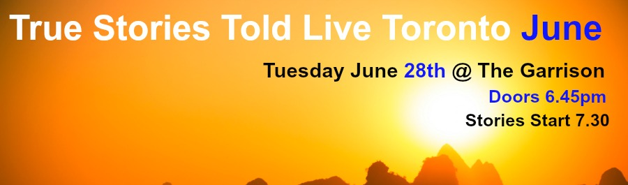 True Stories Told Live - June 28th, 2016!