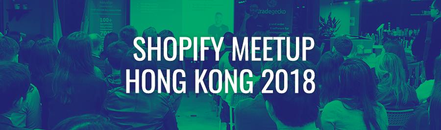 Shopify Meetup Hong Kong | March 2018