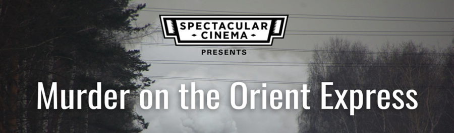 Spectacular Cinema Presents...Murder on the Orient Express