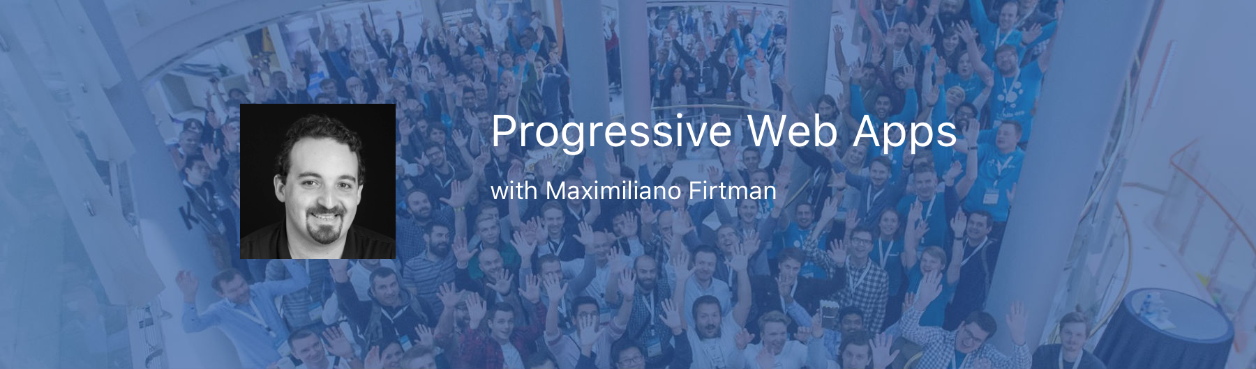 Workshop: Progressive Web Apps with Maximiliano Firtman