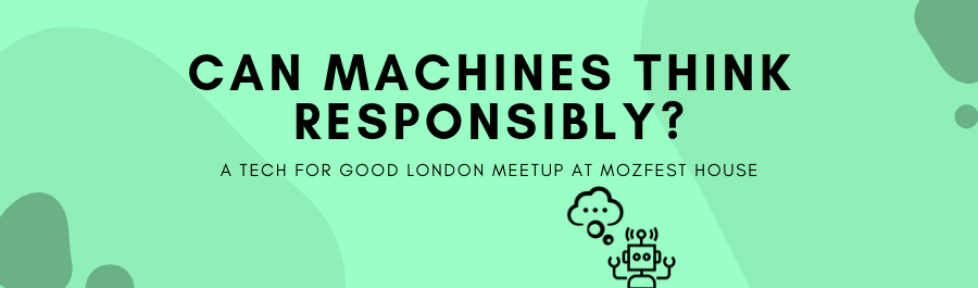 """""""Can machines think responsibly?"""" – a London Tech for Good meetup"""