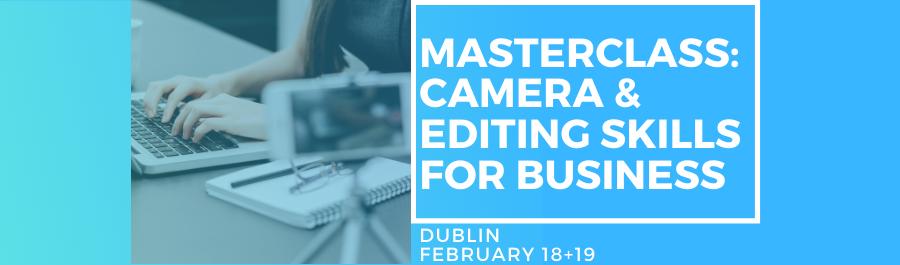 Masterclass In Camera & Editing Skills - Two Day Workshop, Dublin