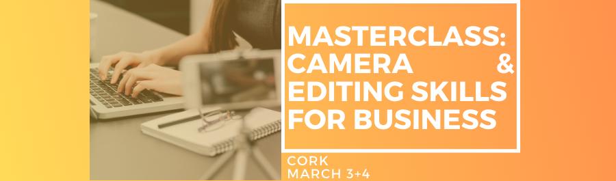 Masterclass In Camera & Editing Skills - Two Day Workshop, Cork