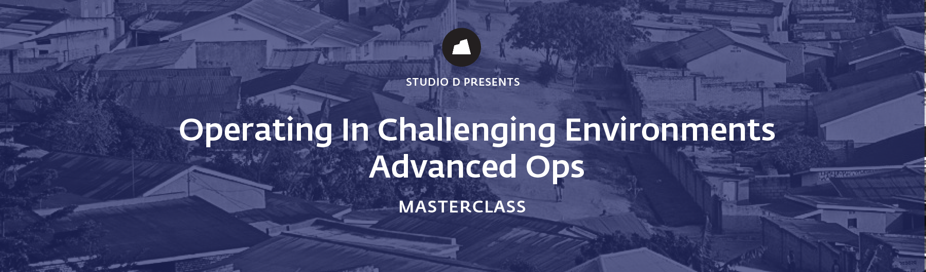 Operating in Challenging Environments, Advanced Ops Masterclass, 26 March 2020, San Francisco
