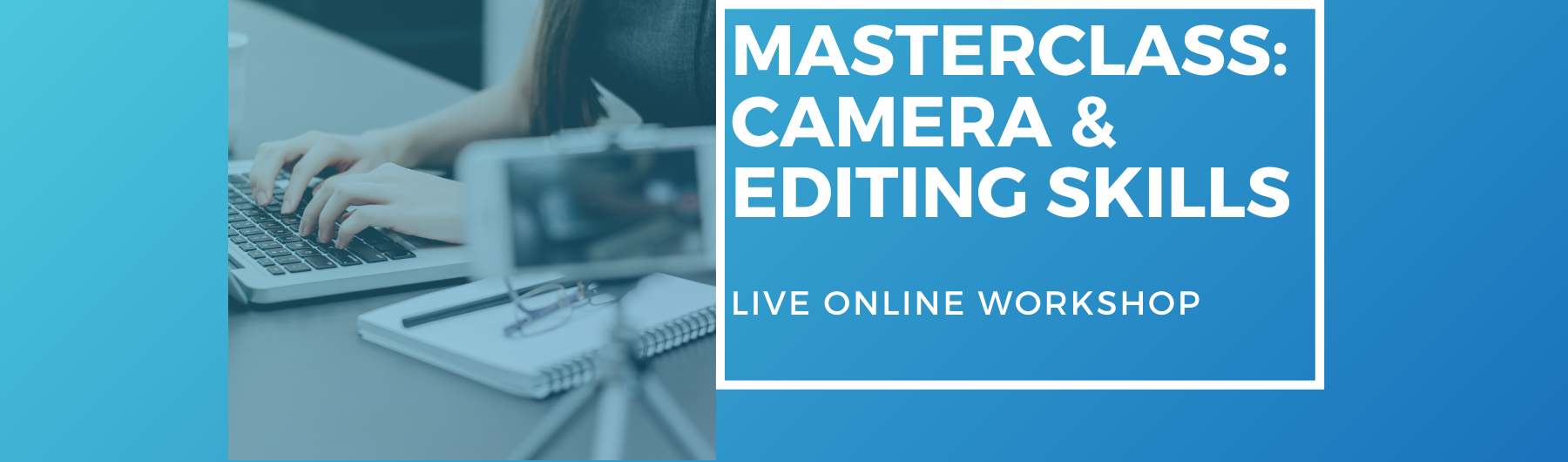Masterclass In Camera & Editing Skills - Live Two-Day Workshop