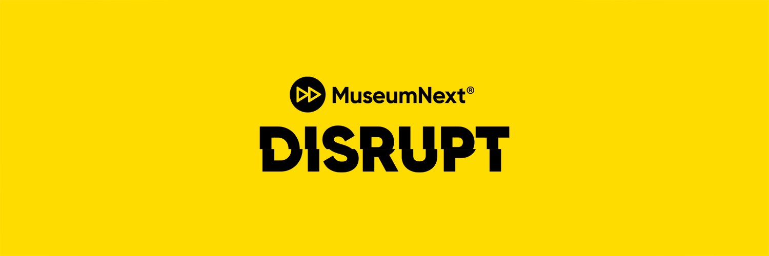 MuseumNext Disrupt