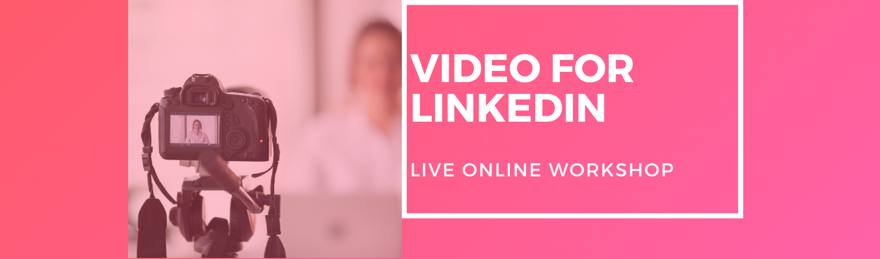LinkedIn Video - Live One-Day Workshop