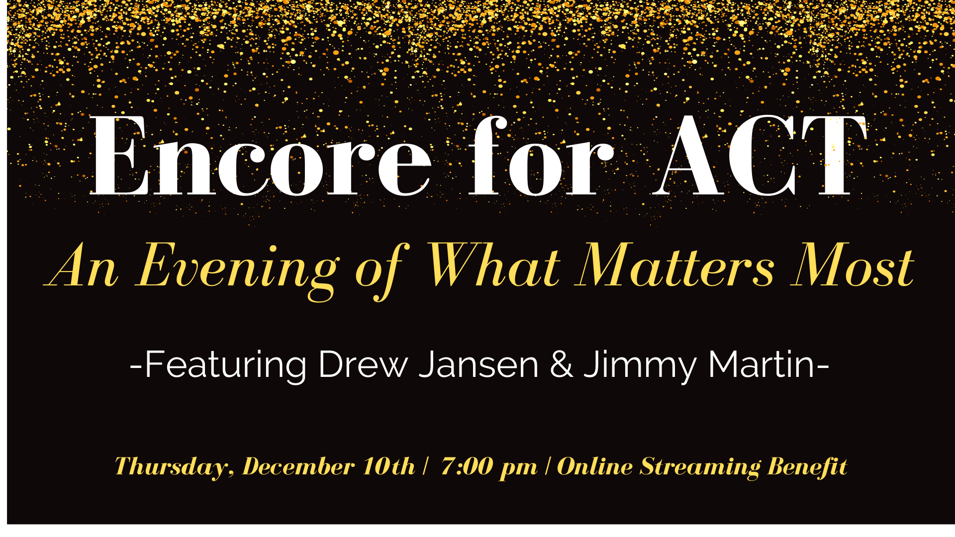 Encore for ACT, An Evening of What Matters Most