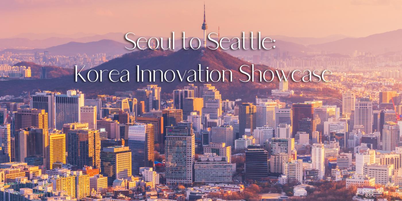 Seoul to Seattle: Korea Innovation Showcase
